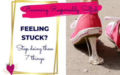 Feeling Stuck? Stop doing these 7 things