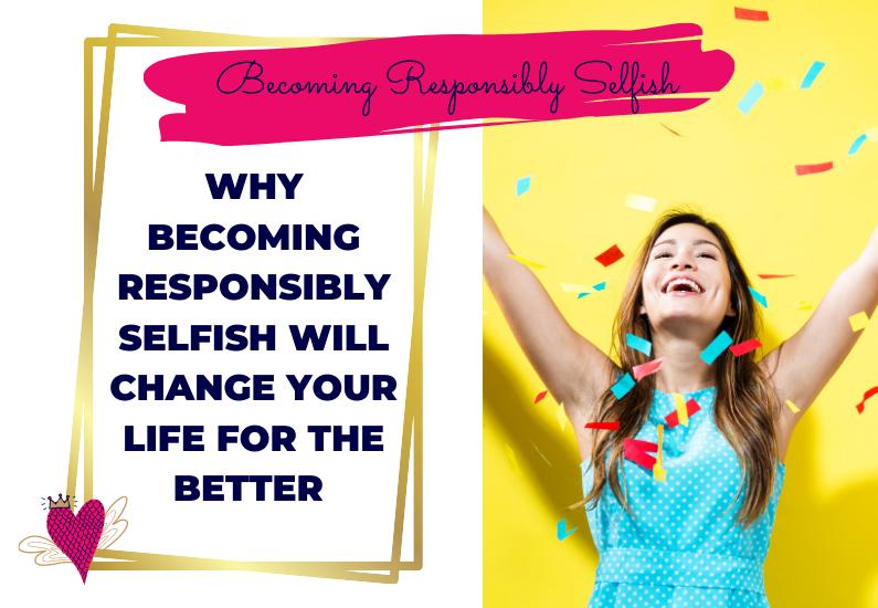 Becoming Responsibly Selfish
