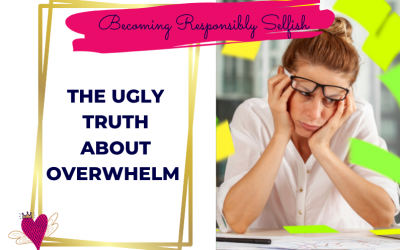 The Ugly Truth About Overwhelm