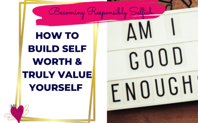 How To Build Self Worth And Truly Value Yourself
