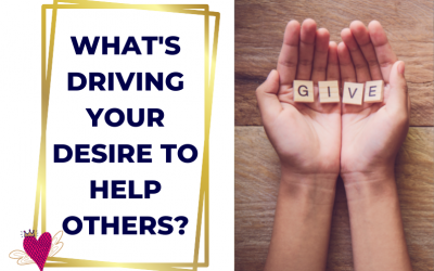 What's Driving Your Desire To Help Others?